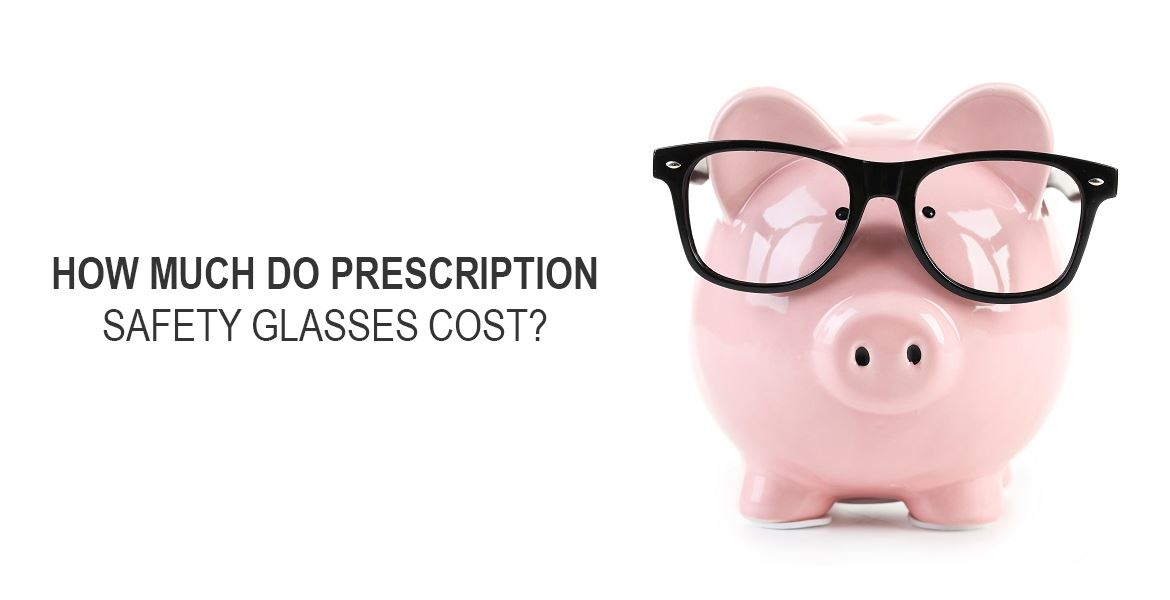How Much Do Prescription Safety Glasses Cost?